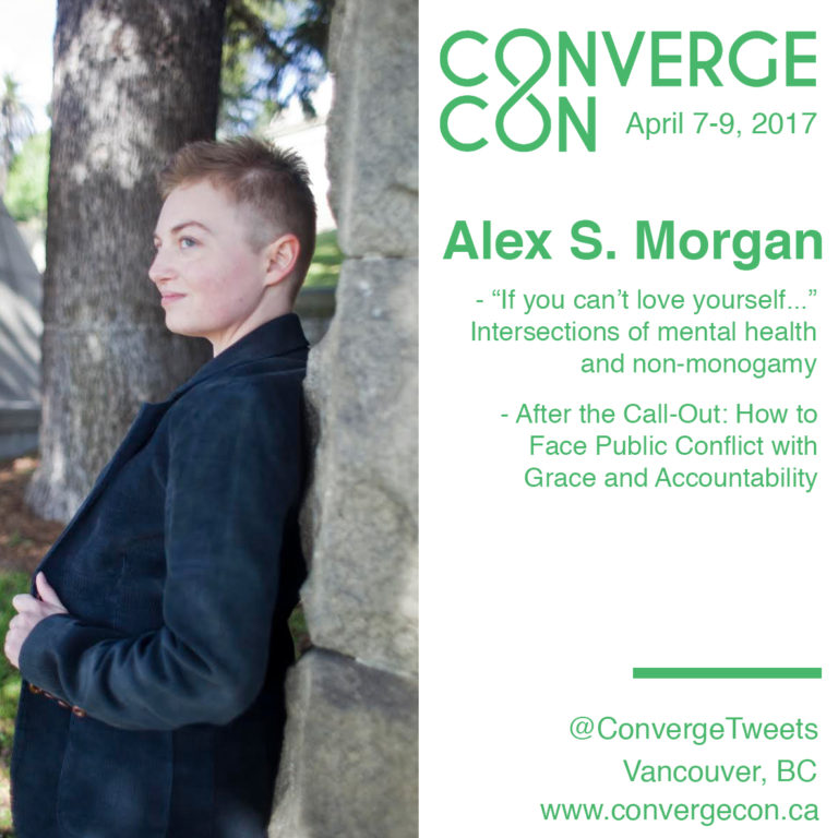 "Photo of Alex S. Morgan captioned with ""ConvergeCon: April 7-9, 2017"" and the titles of their talks to be presented, ""After the Call-Out: How to Face Public Conflict With Grace and Accountability"" and """"If you can't love yourself…"" Intersections of mental health and non-monogamy"""