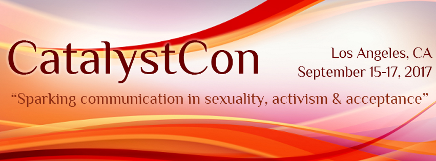 "CatalystCon - September 15-17, 2017 in Los Angeles, CA. ""Sparking communication in sexuality, activism, and acceptance."""